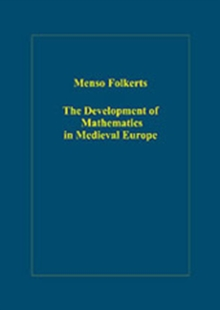 The Development of Mathematics in Medieval Europe : The Arabs, Euclid, Regiomontanus, Hardback Book