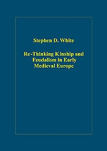 Re-Thinking Kinship and Feudalism in Early Medieval Europe, Hardback Book