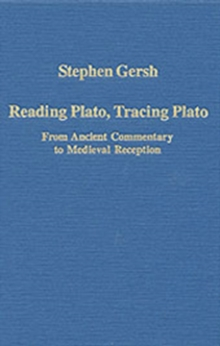 Reading Plato, Tracing Plato : From Ancient Commentary to Medieval Reception, Hardback Book