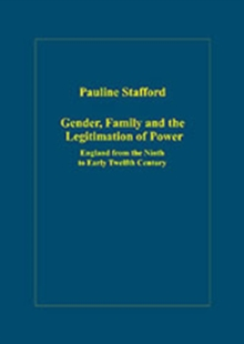 Gender, Family and the Legitimation of Power : England from the Ninth to Early Twelfth Century, Hardback Book