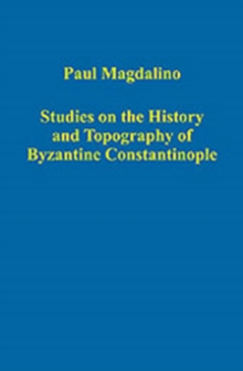 Studies on the History and Topography of Byzantine Constantinople, Hardback Book