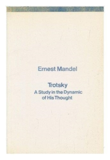 Trotsky : A Study in the Dynamic of His Thought, Paperback / softback Book