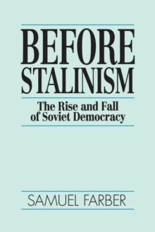 Before Stalinism : The Rise & Fall of Soviet Democracy, Paperback / softback Book