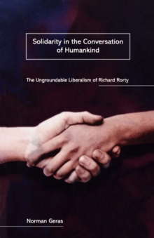Solidarity in the Conversation of Humankind : Ungroundable Liberalism of Richard Rorty, Paperback / softback Book