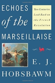 Echoes of the Marseillaise : Two Centuries Look Back on the French Revolution, Paperback / softback Book