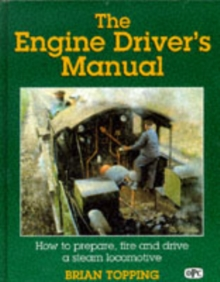 The Engine Driver's Manual : How to Prepare, Fire and Drive a Steam Locomotive, Hardback Book