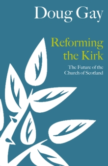 Reforming the Kirk : The Future of the Church of Scotland, Paperback Book