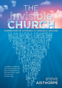 The Invisible Church : Learning from the Experiences of Churchless Christians, Paperback / softback Book