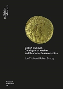 Kushan Coins : A Catalogue Based on the Kushan, Kushano-Sasanian and Kidarite Hun Coins in The British Museum, 1St 5Th Centuries AD, Paperback / softback Book