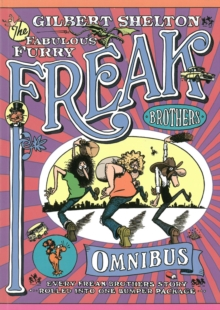 The Freak Brothers Omnibus : Every Freak Brothers Story Rolled Into One Bumper Package, Paperback / softback Book