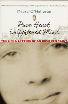 Pure Heart, Enlightened Mind : The Life and Letters of an Irish Zen Saint, Paperback / softback Book