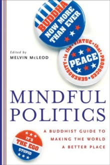Mindful Politics : A Buddhist Guide to Making the World a Better Place, Paperback / softback Book
