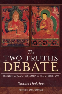 The Two Truths Debate : Tsongkhapa and Gorampa on the Middle Way, Paperback / softback Book