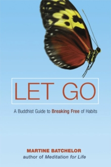 Let Go : A Buddhist Guide to Breaking Free of Habits, Paperback / softback Book