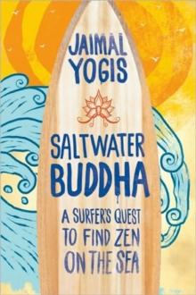 Saltwater Buddha : A Surfer's Quest to Find Zen, Paperback Book