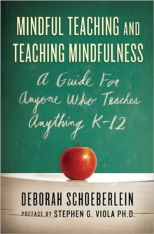 Mindful Teaching and Teaching Mindfulness : A Guide for Anyone Who Teaches Anything, Paperback Book