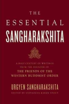 Essential Sangharakshita : A Half-century of Writings from the Founder of the Friends of the Western Buddhist Order, Paperback / softback Book