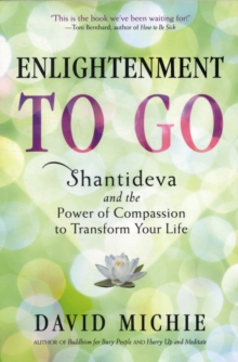 Enlightenment to Go : The Power of Compassion to Transform Your Life, Paperback Book