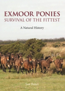 Exmoor Ponies Survival of the Fittest : A Natural History, Hardback Book