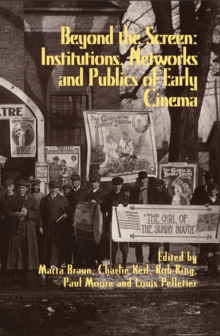 Beyond the Screen : Institutions, Networks, and Publics of Early Cinema, Paperback / softback Book
