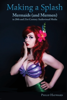 Making a Splash : Mermaids (and Mer-Men) in 20th and 21st Century Audiovisual Media, Paperback Book