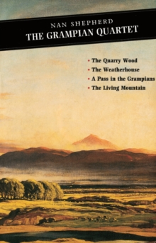 The Grampian Quartet : The Quarry Wood: The Weatherhouse: A Pass in the Grampians: The Living Mountain, Paperback Book
