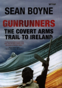 Gunrunners : The Covert Arms Trail to Ireland, Hardback Book