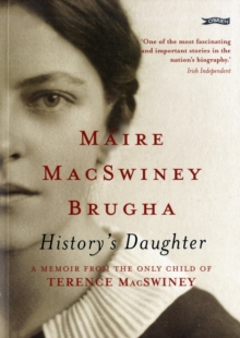 History's Daughter : A Memoir from the Only Child of Terence MacSwiney, Paperback Book