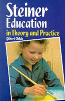 Steiner Education in Theory and Practice : A Guide to Rudolf Steiner's Educational Principles, Paperback Book
