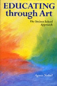 Educating Through Art : The Steiner School Approach, Paperback Book