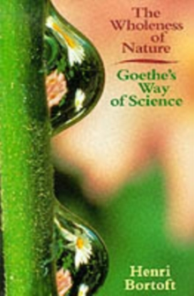 The Wholeness of Nature : Goethe's Way of Science, Paperback / softback Book