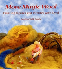 More Magic Wool : Creating Figures and Pictures with Dyed Wool, Paperback Book