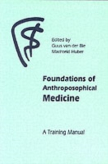Foundations of Anthroposophical Medicine : A Training Manual, Paperback Book