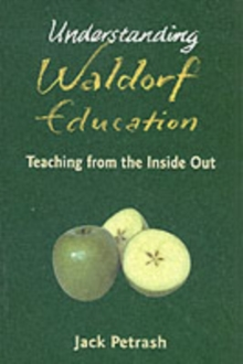 Understanding Waldorf Education : Teaching from the inside out, Paperback Book