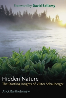 Hidden Nature : The Startling Insights of Viktor Schauberger, Paperback Book