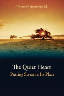 The Quiet Heart : Putting Stress In Its Place, Paperback / softback Book