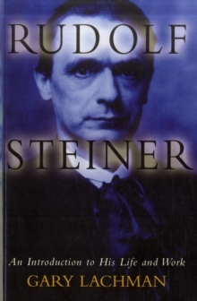 Rudolf Steiner : An Introduction to His Life and Work, Paperback / softback Book