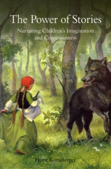 The Power of Stories : Nurturing Children's Imagination and Consciousness, Paperback Book