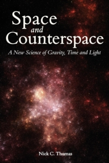 Space and Counterspace : A New Science of Gravity, Time and Light, Paperback Book