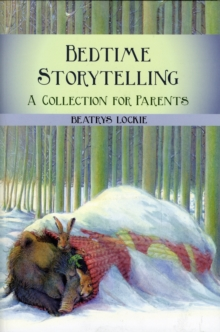 Bedtime Storytelling : Become Your Child's Storyteller, Paperback Book