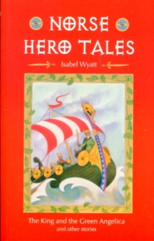 Norse Hero Tales : The King and the Green Angelica and Other Stories, Paperback Book