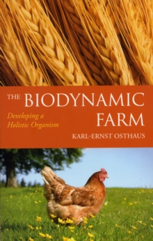 The Biodynamic Farm : Developing a Holistic Organism, Paperback Book
