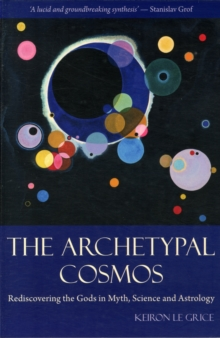 The Archetypal Cosmos : Rediscovering the Gods in Myth, Science and Astrology, Paperback Book