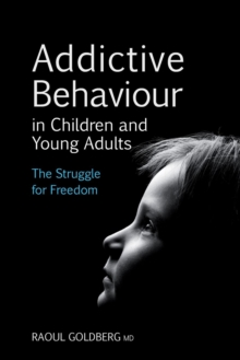 Addictive Behaviour in Children and Young Adults : The Struggle for Freedom, Paperback Book