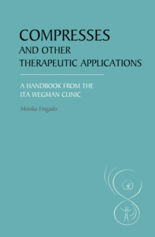 Compresses and other Therapeutic Applications : A Handbook from the Ita Wegman Clinic, Paperback / softback Book