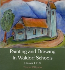 Painting and Drawing in Waldorf Schools : Classes 1 to 8, Paperback / softback Book