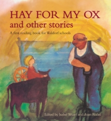 Hay for My Ox and Other Stories : A First Reading Book for Waldorf Schools, Paperback Book