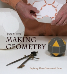 Making Geometry : Exploring Three-dimensional Forms, Paperback Book