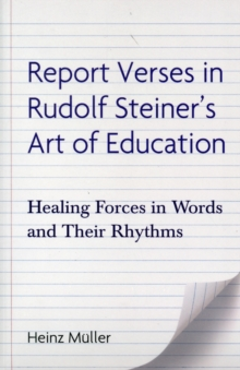 Report Verses in Rudolf Steiner's Art of Education : Healing Forces in Words and Their Rhythms, Paperback / softback Book