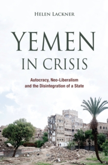 Yemen in Crisis : Autocracy, Neo-Liberalism and the Disintegration of a State, Hardback Book